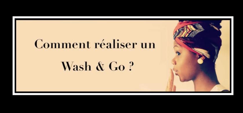 Guide pour réaliser un Wash and Go avec Nappy Queen